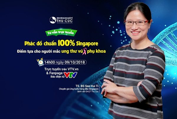 TƯ VẤN TRỰC TUYẾN: Phác đồ chuẩn 100% Singapore – Điểm tựa cho người mắc ung thư vú – phụ khoa